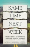 Same Time Next Week: True Stories of Working Through Mental Illness