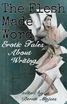 The Flesh Made Word: Erotic Tales of Writing