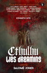 Cthulhu Lies Dreaming: Twenty-three Tales of the Weird and Cosmic