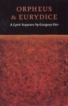 Orpheus & Eurydice: A Lyric Sequence