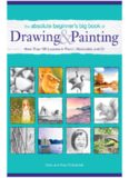The Absolute Beginner's Big Book of Drawing and Painting  More Than 100 Lessons in Pencil