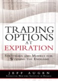 Jeff Augen - Trading Options at Expiration-Strategies and Models for Winning the Endgame.pdf