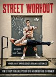 Street Workout, A Worldwide Anthology of Urban Calisthenics. How to Sculpt a God-Like Physique