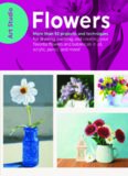 Art Studio: Flowers: More Than 50 Projects and Techniques for Drawing, Painting, and Creating Your