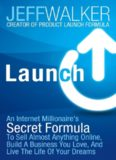 Launch: An Internet Millionaire's Secret Formula To Sell Almost Anything Online, Build A Business