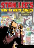 Stan Lee's How to Write Comics: From the Legendary Co-Creator of Spider-Man, the Incredible Hulk