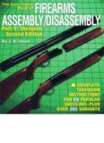 The Gun Digest Book of Firearms Assembly/Disassembly, Pt. V: Shotguns