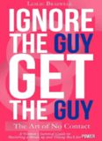 Ignore the Guy, Get the Guy - The Art of No Contact: A Woman's Survival Guide to Mastering