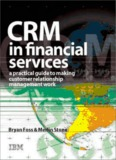 CRM in Financial Services: A Practical Guide to Making Customer Relationship Management Work