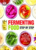 Fermenting Food Step by Step; Over 80 Step-by-Step Recipes for successfully Fermenting Kombucha