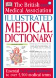 Illustrated Medical Dictionary; Essential A-Z Quick Reference to over 5,500 Medical Terms - Dorling