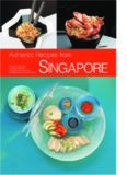 Authentic Recipes from Singapore: 63 Simple and Delicious Recipes from the Tropical Island City
