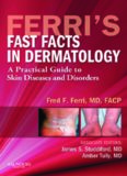 Ferri's Fast Facts in Dermatology: A Practical Guide to Skin Diseases and Disorders, 1e