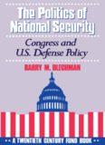 The Politics of National Security: Congress and U.S. Defense Policy (Twentieth Century Fund Book)