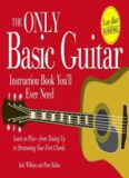 The Only Basic Guitar Instruction Book You'll Ever Need: Learn to Play--from Tuning Up to Strumming