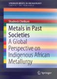 Metals in Past Societies: A Global Perspective on Indigenous African Metallurgy