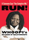 If Someone Says ''You Complete Me,'' RUN! : Whoopi's Big Book of Relationships