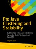 Pro Java Clustering and Scalability: Building Real-Time Apps with Spring, Cassandra, Redis