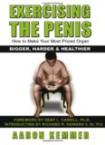 Exercising The Penis How To Make Your Most Prized Organ Bigger, Harder & Healthier