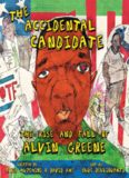 The Accidental Candidate. The Rise and Fall of Alvin Greene