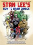 Stan Lee's How to draw comics : from the legendary co-creator of Spider-Man, the Incredible Hulk