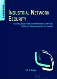 Industrial Network Security: Securing Critical Infrastructure Networks for Smart Grid, SCADA