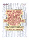 How To Build A Lie Detector, Brain Wave Monitor & Other Secret Parapsychological Electronics