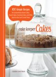 Cake Keeper Cakes  100 Simple Recipes for Extraordinary Bundt Cakes, Pound Cakes, Snacking Cakes