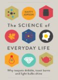The Science of Everyday Life: Why Teapots Dribble, Toast Burns and Light Bulbs Shine