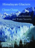Himalayan Glaciers: Climate Change, Water Resources, and Water Security