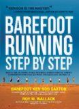 Barefoot Running Step by Step: Barefoot Ken Bob, the Guru of Shoeless Running, Shares His Personal