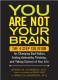 You Are Not Your Brain: The 4-Step Solution for Changing Bad Habits, Ending Unhealthy Thinking