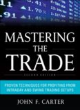 Mastering the Trade, Second Edition: Proven Techniques for Profiting from Intraday and Swing
