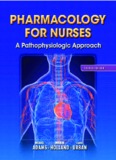 Pharmacology for Nurses, A Pathophysiological Approach, 4th Edition- Michael Adams