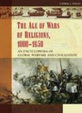 The Age of Wars of Religion, 1000-1650 [2 volumes]: An Encyclopedia of Global Warfare
