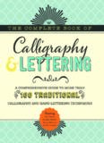 The Complete Book of Calligraphy & Lettering: A Comprehensive Guide to More Than 100 Traditional
