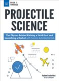 Projectile Science: The Physics Behind Kicking a Field Goal and Launching a Rocket with Science