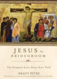 Jesus the Bridegroom: The Greatest Love Story Ever Told