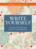 Write Yourself: Creative Writing and Personal Development (Writing for Therapy Or Personal