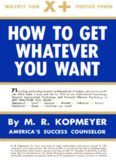 How to Get Whatever You Want by M.R. KOPMEYER