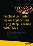 Practical Computer Vision Applications Using Deep Learning with CNNs: With Detailed Examples