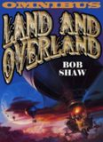 Land and Overland (The Ragged Astronauts; The Wooden Spaceships; The Fugitive Worlds)