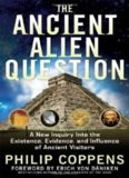 The Ancient Alien Question: A New Inquiry Into the Existence, Evidence, and Influence of Ancient