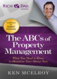 The ABCs of Property Management. What You Need to Know to Maximize Your Money Now
