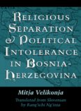 Religious Separation and Political Intolerance in Bosnia-Herzegovina (Eastern European Studies, 20)