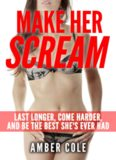 Make Her Scream - Last Longer, Come Harder, And Be The Best She's Ever Had