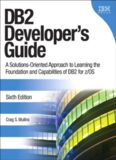 DB2 Developer's Guide: A Solutions-Oriented Approach to Learning the Foundation and Capabilities