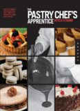 The Pastry Chef's Apprentice: An Insider's Guide to Creating and Baking Sweet Confections