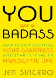 You are a Badass How to Stop Doubting Your Greatness and Start Living an Awesome Life by Jen