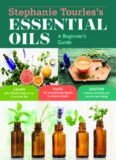 Stephanie Tourles's Essential Oils: A Beginner's Guide: Learn Safe, Effective Ways to Use 25